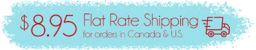 $8.95 Flat Rate Shipping for orders in Canada & U.S.